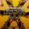 Artikal Band & Ishmel Mcanuff - Dub was there for me (live mix by Asha D)
